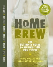 Home Brew - The Ultimate Guide to Making Your Own Tipple ebook by  Sara Paston-Williams,  Doug Rouxel