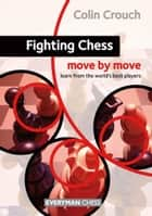 Fighting Chess: Move by Move ebook by Colin Crouch