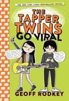 The Tapper Twins Go Viral - Book 4 ebook by Geoff Rodkey