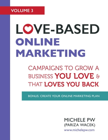 Love-Based Online Marketing: Campaigns to Grow a Business You Love and that Loves You Back ebook by Michele PW