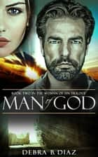 Man of God: Book Two in the Woman of Sin Trilogy ebook by Debra B. Diaz