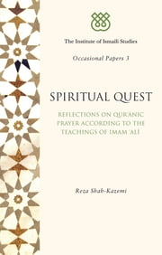 Spiritual Quest - Reflections on Quranic Prayer According to the Teachings of Imam ebook by Reza Shah-Kazemi