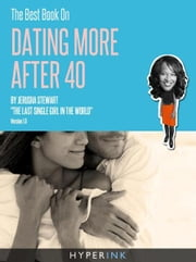 The Best Book On Dating More After 40 (Tips On Meeting Singles, Online Dating, Feeling Sexy, & More) ebook by Jerusha Stewart
