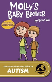 Molly's Baby Brother. The Storybook Illustrated Guide to Autism ebook by Brian Wu