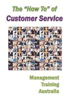 "The ""How To"" of Customer Service ebook by Management Training Australia"