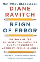Reign of Error - The Hoax of the Privatization Movement and the Danger to America's Public Schools ebook by Diane Ravitch