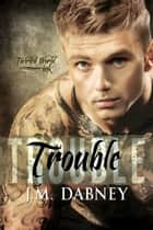 Trouble ebook by J.M. Dabney