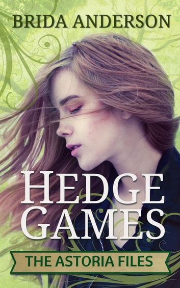 Hedge Games. The Astoria Files Series Book 1 ebook by Brida Anderson