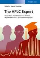 The HPLC Expert - Possibilities and Limitations of Modern High Performance Liquid Chromatography ebook by Stavros Kromidas