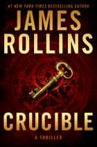 Crucible - A Thriller 電子書 by James Rollins