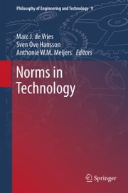 Norms in Technology ebook by Marc J de Vries,Sven Ove Hansson,Anthonie W.M. Meijers
