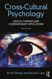 Cross-Cultural Psychology - Critical Thinking and Contemporary Applications, Sixth Edition ebook by Eric B. Shiraev, David A. Levy