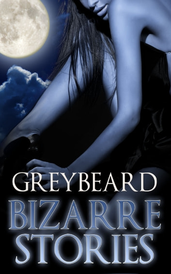 Bizarre Stories ebook by Greybeard