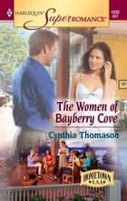 The Women of Bayberry Cove ebook by Cynthia Thomason