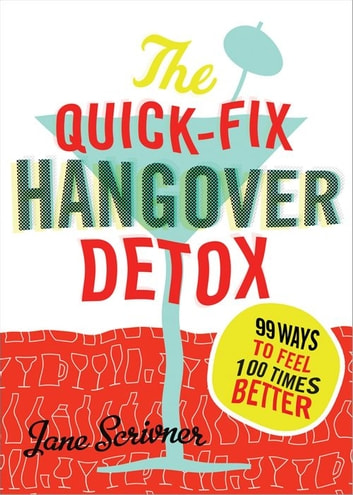 The Quick-Fix Hangover Detox - 99 Ways to Feel 100 Times Better ebook by Jane Scrivner