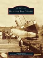Maritime Bay County ebook by Bloomfield, Ron,Bay County Historical Society