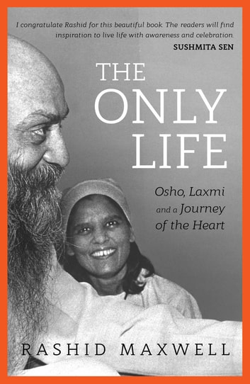 The Only Life - Osho, Laxmi and a Journey of the Heart ebook by Rashid Maxwell