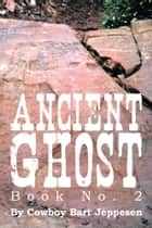 Ancient Ghost Book No. 2 ebook by Cowboy Bart Jeppesen