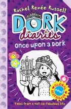 Dork Diaries: Once Upon a Dork ebook by Rachel Renee Russell