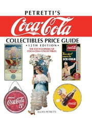 Petretti's Coca-Cola Collectibles Price Guide: The Encyclopedia of Coca-Cola Collectibles ebook by Petretti, Allan