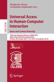 Universal Access in Human-Computer Interaction. Users and Context Diversity - 10th International Conference, UAHCI 2016, Held as Part of HCI International 2016, Toronto, ON, Canada, July 17-22, 2016, Proceedings, Part III ebook by Margherita Antona, Constantine Stephanidis
