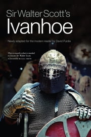 Sir Walter Scott's Ivanhoe - Newly Adapted for the Modern Reader by David Purdie ebook by Scott, Sir Walter,Purdie, David