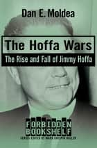 The Hoffa Wars - The Rise and Fall of Jimmy Hoffa ebook by Dan E. Moldea, Mark Crispin Miller