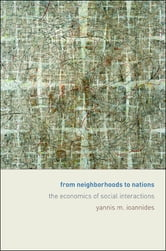 From Neighborhoods to Nations - The Economics of Social Interactions ebook by Yannis M. Ioannides