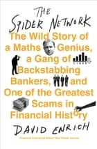The Spider Network - The Wild Story of a Maths Genius, a Gang of Backstabbing Bankers, and One of the Greatest Scams in Financial History ebook by David Enrich