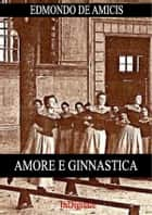 Amore e ginnastica eBook by Edmondo De Amicis
