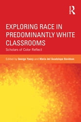 Exploring Race in Predominantly White Classrooms - Scholars of Color Reflect ebook by
