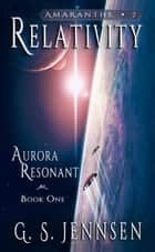 Relativity - Aurora Resonant Book One ebook by G. S. Jennsen