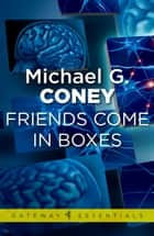 Friends Come in Boxes ebook by Michael G. Coney