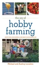 The Joy of Hobby Farming ebook by Michael Levatino,Audrey Levatino