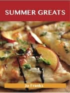Summer Greats: Delicious Summer Recipes, The Top 91 Summer Recipes ebook by Jo Franks