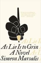 As Lie Is to Grin - A Novel ebook by Simeon Marsalis