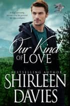 Our Kind of Love ebook by Shirleen Davies