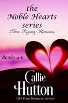The Noble Hearts Series Box Set Books 4-6 - The Noble Hearts Series ebook by Callie Hutton