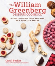 The William Greenberg Desserts Cookbook - Classic Desserts from an Iconic New York City Bakery ebook by Carol Becker