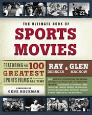 The Ultimate Book of Sports Movies - Featuring the 100 Greatest Sports Films of All Time ebook by Ray Didinger,Glen Macnow,Gene Hackman