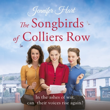 The Songbirds of Colliers Row: A cosy wartime family saga perfect for a winter's day audiobook by Jennifer Hart