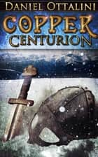 Copper Centurion ebook by Daniel Ottalini