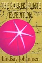 The Parker-Flinte Expedition ebook by Lindsay Johannsen