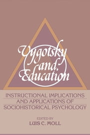 Vygotsky and Education - Instructional Implications and Applications of Sociohistorical Psychology ebook by Luis C. Moll