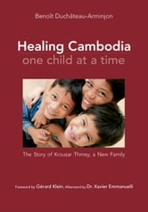 Healing Cambodia One Child at a Time - The Story of Krousar Thmey, A New Family ebook by Benoit Duchateau-Arminjon