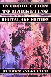 Introduction To Marketing - Digital Age Edition ebook by Julien Coallier