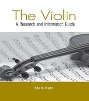 The Violin - A Research and Information Guide ebook by Mark Katz