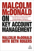 Malcolm McDonald on Key Account Management ebook by Malcolm McDonald, Beth Rogers