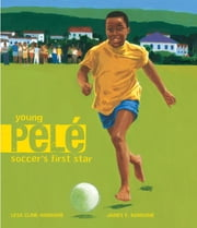 Young Pele - Soccer's First Star ebook by Lesa Cline-Ransome,James Ransome
