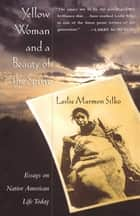 Yellow Woman and a Beauty of the Spirit ebook by Leslie Marmon Silko